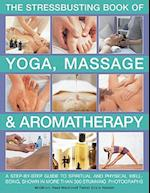 The Stressbusting Book of Yoga, Massage and Aromatherapy af Carole McGilvery