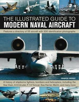 The Illustrated Guide to Modern Naval Aircraft af Francis Crosby