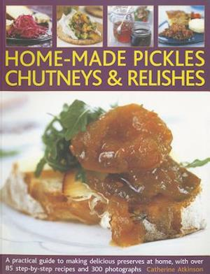 Home-made Pickles, Chutneys & Relishes af Catherine Atkinson