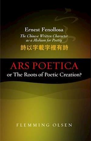 Ernest Fenollosa - The Chinese Written Character as a Medium for Poetry af Flemming Olsen