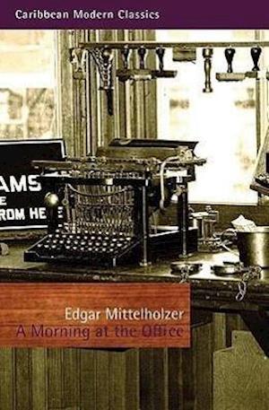 Bog, paperback A Morning at the Office af Edgar Mittelholzer