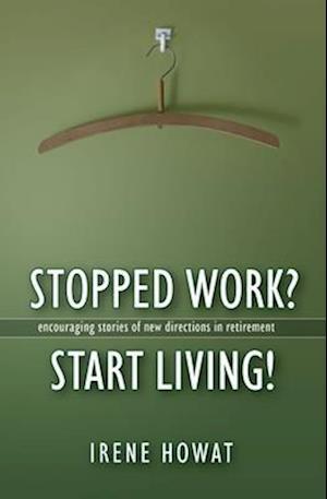 Bog, paperback Stopped Work? Start Living! af Irene Howat