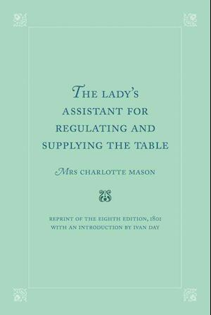 The Lady's Assistant for Regulating and Supplying the Table af Charlotte Mason