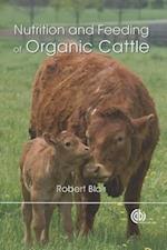 Nutrition and Feeding of Organic Cattle af R Blair, Robert Blair
