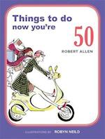 Things to Do Now You're 50 (Things to Do..)