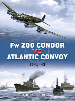 Fw-200 Condor Vs Atlantic Convoys af Ian Palmer, Robert Forczyk