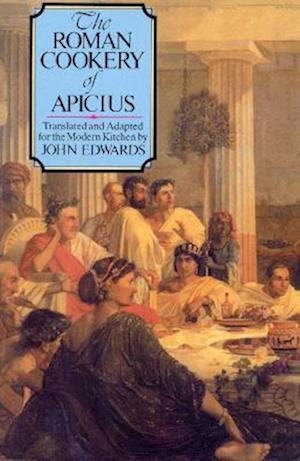 The Roman Cookery of Apicius af John Edwards