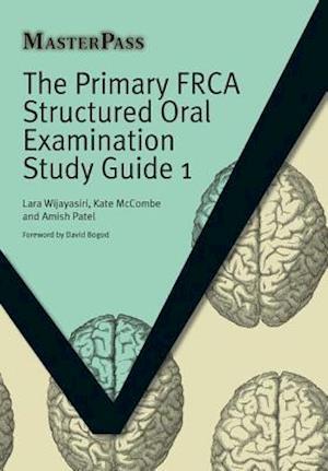 The Primary FRCA Structured Oral Examination Study Guide 1 af Lara Wijayasiri, Kate McCombe