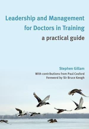 Leadership and Management for Doctors in Training af Stephen Gillam