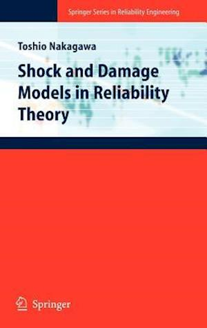Shock and Damage Models in Reliability Theory af Toshio Nakagawa