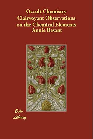 Occult Chemistry Clairvoyant Observations on the Chemical Elements af Annie Besant
