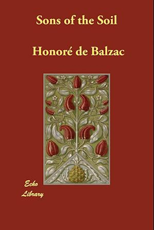 Sons of the Soil af Katharine Prescott Wormeley, Honore De Balzac
