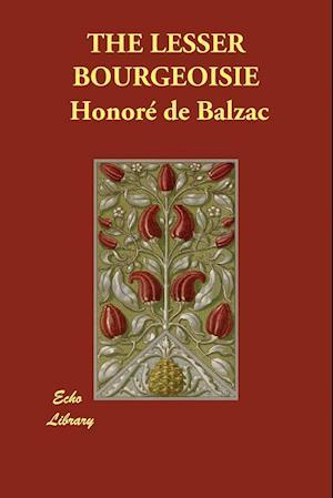 The Lesser Bourgeoisie af Katharine Prescott Wormeley, Honore De Balzac