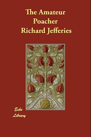 The Amateur Poacher af Richard Jefferies