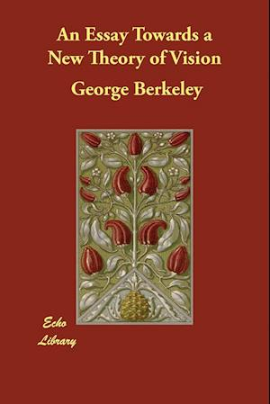 An Essay Towards a New Theory of Vision af George Berkeley
