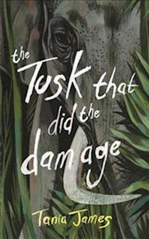 The Tusk That Did the Damage af Tania James