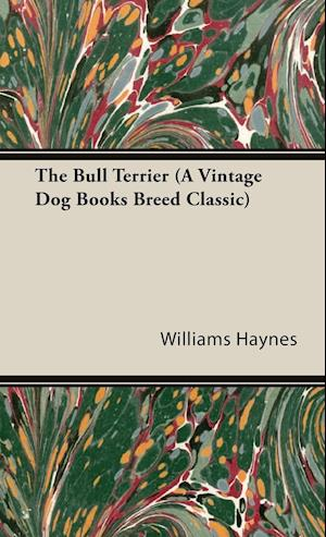 The Bull Terrier (A Vintage Dog Books Breed Classic) af Williams Haynes