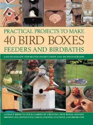 Practical Projects to Make 40 Bird Boxes, Feeders and Birdbaths af Dr Jen Green, Jen Green