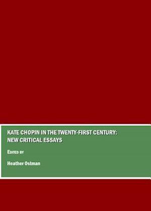 Kate Chopin in the Twenty-First Century af Heather Ostman