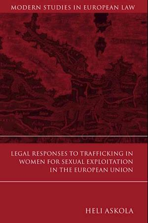 Legal Responses to Trafficking in Women for Sexual Exploitation in the European Union af Heli Askola