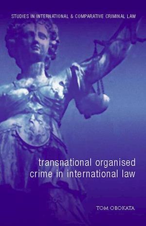 Transnational Organised Crime in International Law af Tom Obokata