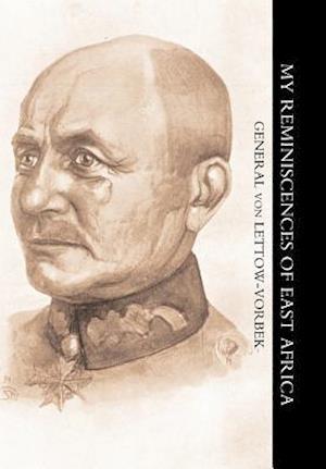 My Reminiscences of East Africa af General Von Lettow-Vorbeck