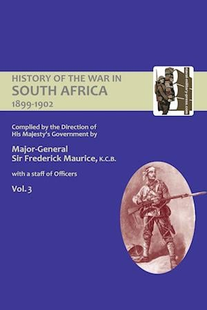 Bog, paperback Official History of the War in South Africa 1899-1902 Compiled by the Direction of His Majesty's Government Volume Three af Major General Sir Frederick Maurice