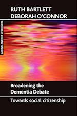 Broadening the Dementia Debate af Deborah O'Connor, Ruth Bartlett