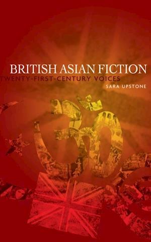 British Asian fiction: Twenty-first-century voices af Sara Upstone