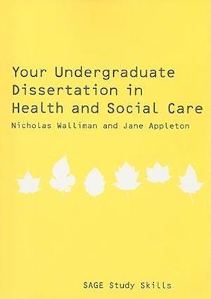 Your Undergraduate Dissertation in Health and Social Care af Nicholas Walliman, Jane V Appleton