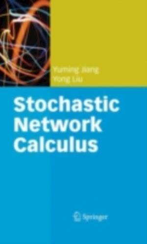 Stochastic Network Calculus af Yong Liu, Yuming Jiang
