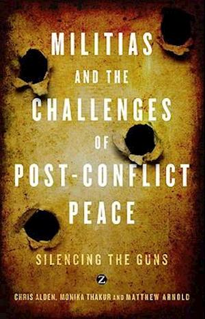 Militias and the Challenges of Post-Conflict Peace af Matthew Arnold, Monika Thakur, Chris Alden