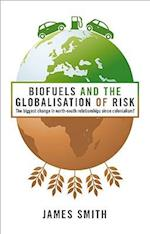 Biofuels and the Globalisation of Risk af James Smith