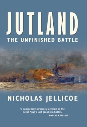 Jutland: The Unfinished Battle af Nicholas Jellicoe
