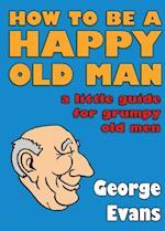 How to be a Happy Old Man af George Evans