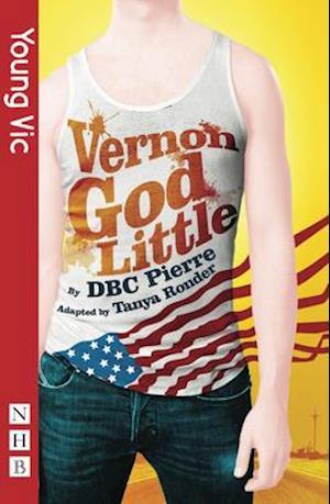 Vernon God Little af D B C Pierre, Tanya Ronder