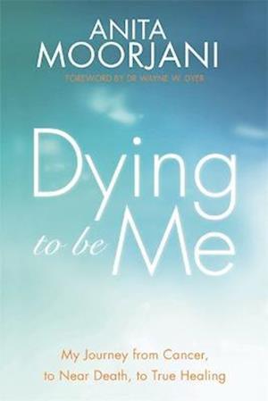 Dying to be Me af Anita Moorjani