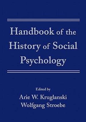 Handbook of the History of Social Psychology af Arie W Kruglanski, Wolfgang Stroebe