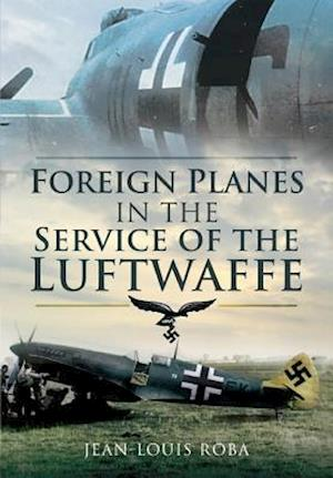 Foreign Planes in the Service of the Luftwaffe (1938-1945) af Jean-Louis Roba