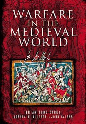 Warfare in the Medieval World af John Cairns, Brian Todd Carey, Joshua B Alfee