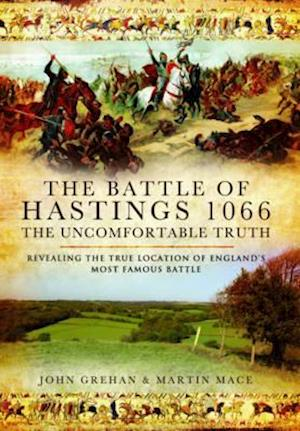 The Battle of Hastings 1066 - The Uncomfortable Truth af John Grehan