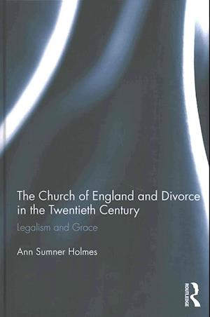 The Church of England and Divorce in the Twentieth Century af Ann Sumner Holmes