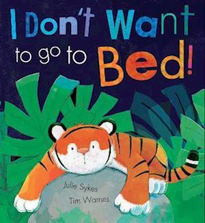 I Don't Want to Go to Bed! af Julie Sykes