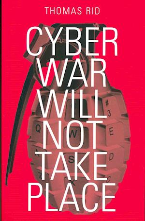 Cyber War Will Not Take Place af Thomas Rid