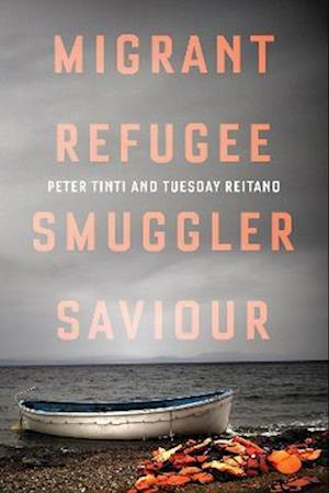 Migrant, Refugee, Smuggler, Saviour af Peter Tinti