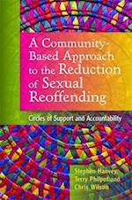 A Community-based Approach to the Reduction of Sexual Reoffending af Chris Wilson, Terry Philpot, Stephen Hanvey