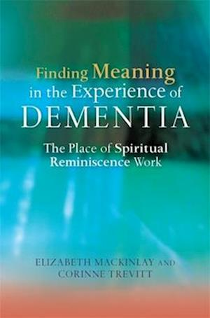Finding Meaning in the Experience of Dementia af Elizabeth Mackinlay