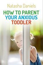 How to Parent Your Anxious Toddler af Natasha Daniels