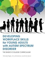 Developing Workplace Skills for Young Adults With Autism Spectrum Disorder (The BASICS College Curriculum)