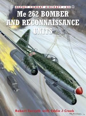 Me 262 Bomber and Reconnaissance Units af Jim Laurier, Robert Forsyth